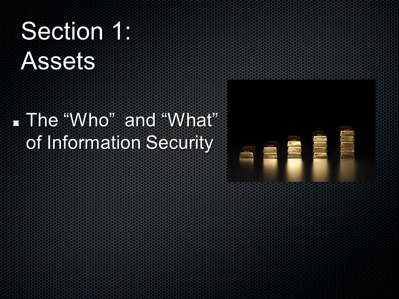 Section 1: Assets The Who and What of Information Security