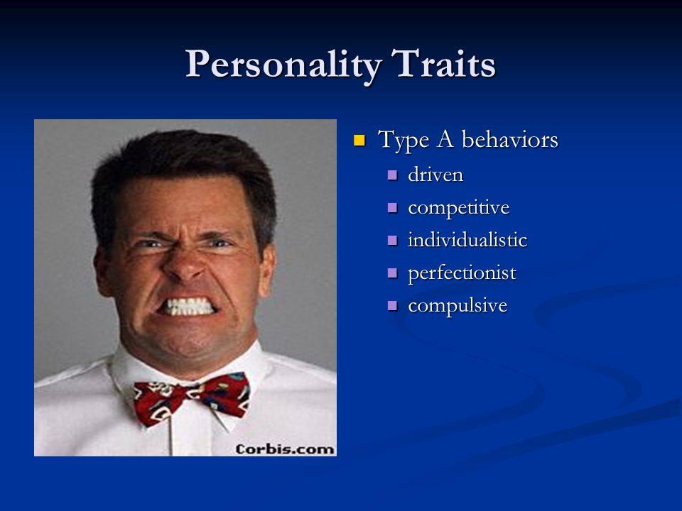 Personality Traits Type A behaviors driven competitive individualistic perfectionist compulsive
