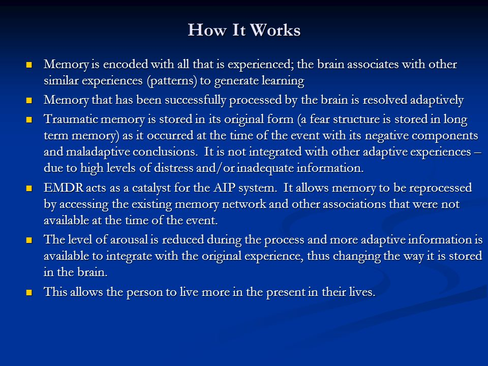 How It Works Memory is encoded with all that is experienced; the brain associates with other similar experiences (patterns) to generate learning Memor