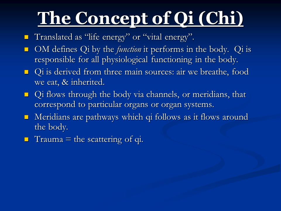 The Concept of Qi (Chi) Translated as life energy or vital energy .