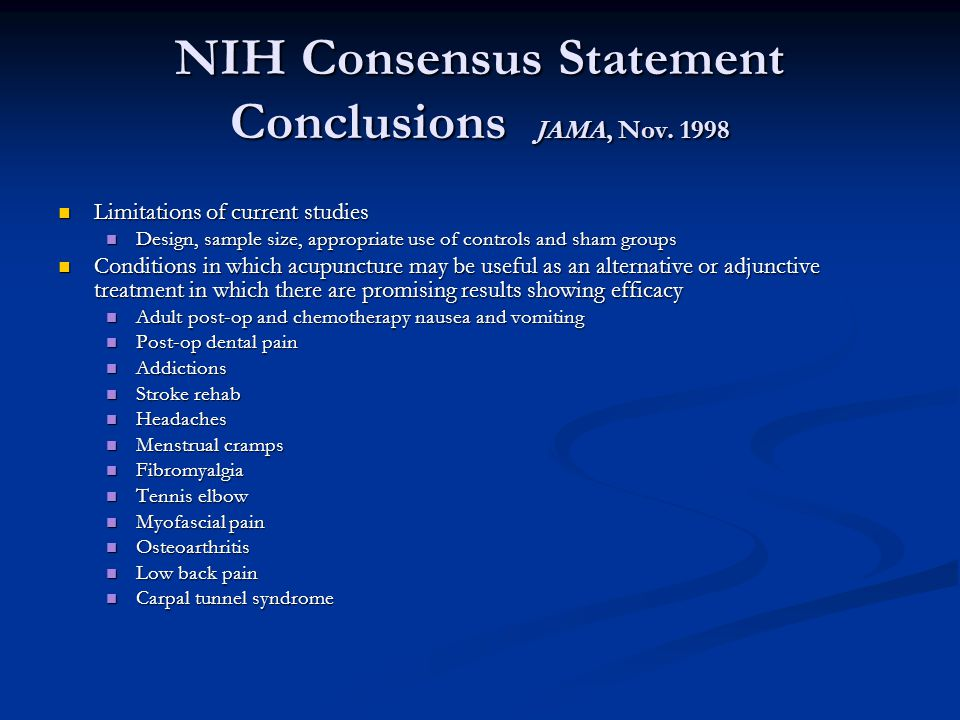CONCLUSIONS: Acupuncture as a NIH Consensus Statement Conclusions JAMA, Nov. 1998 Limitations of current studies Limitations of current studies Design