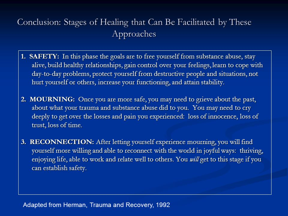 Conclusion: Stages of Healing that Can Be Facilitated by These Approaches 1. SAFETY: In this phase the goals are to free yourself from substance abuse