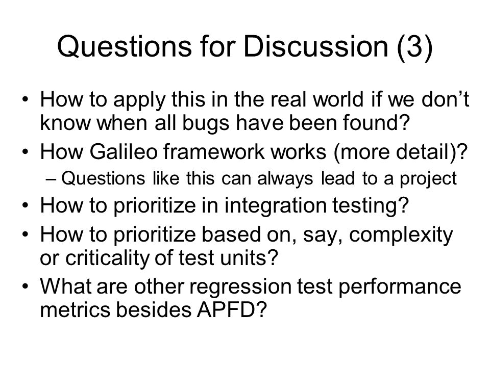 Questions for Discussion (3) How to apply this in the real world if we don't know when all bugs have been found.