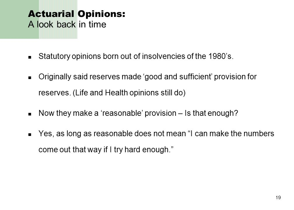 19 Actuarial Opinions: A look back in time Statutory opinions born out of insolvencies of the 1980's.