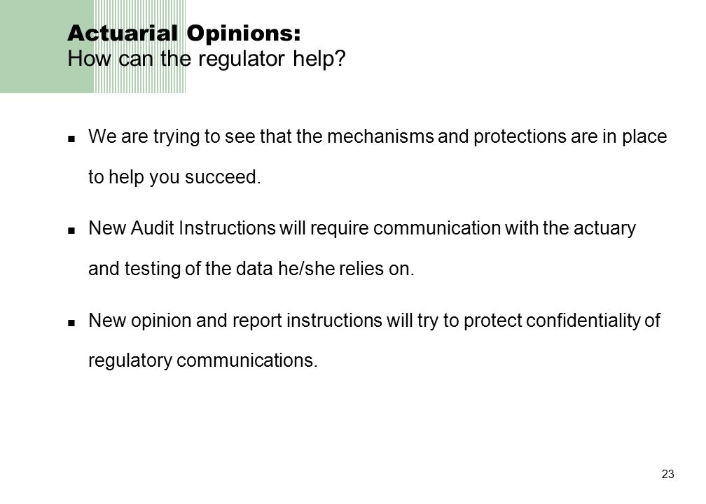 23 Actuarial Opinions: How can the regulator help? We are trying to see that the mechanisms and protections are in place to help you succeed. New Audi