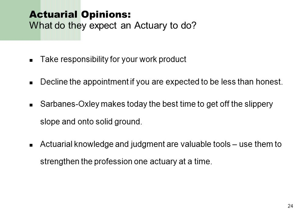 24 Actuarial Opinions: What do they expect an Actuary to do.