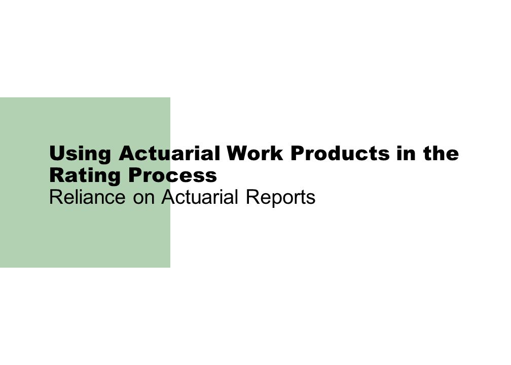 Using Actuarial Work Products in the Rating Process Reliance on Actuarial Reports