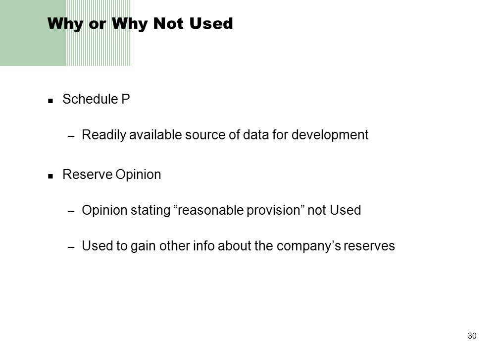 """30 Why or Why Not Used Schedule P – Readily available source of data for development Reserve Opinion – Opinion stating """"reasonable provision"""" not Used"""