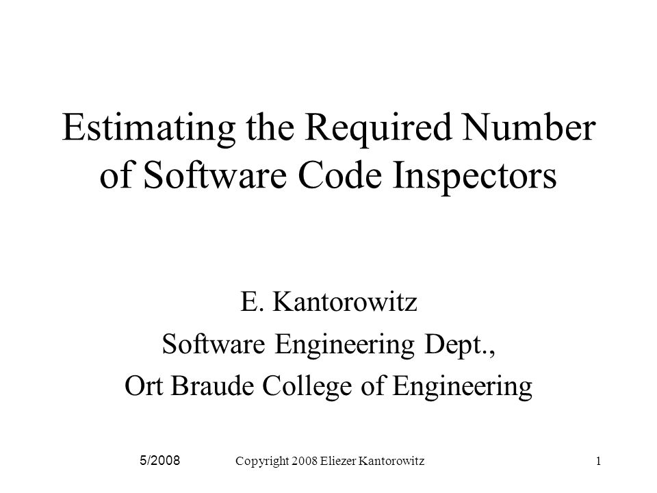 5/2008Copyright 2008 Eliezer Kantorowitz42 Nielsen Landauer estimator (1993) Determined experimentally the number N of usability problems that n inspectors detects Regression analysis produced the estimator N=(1-(1-L)n) where L=0.31