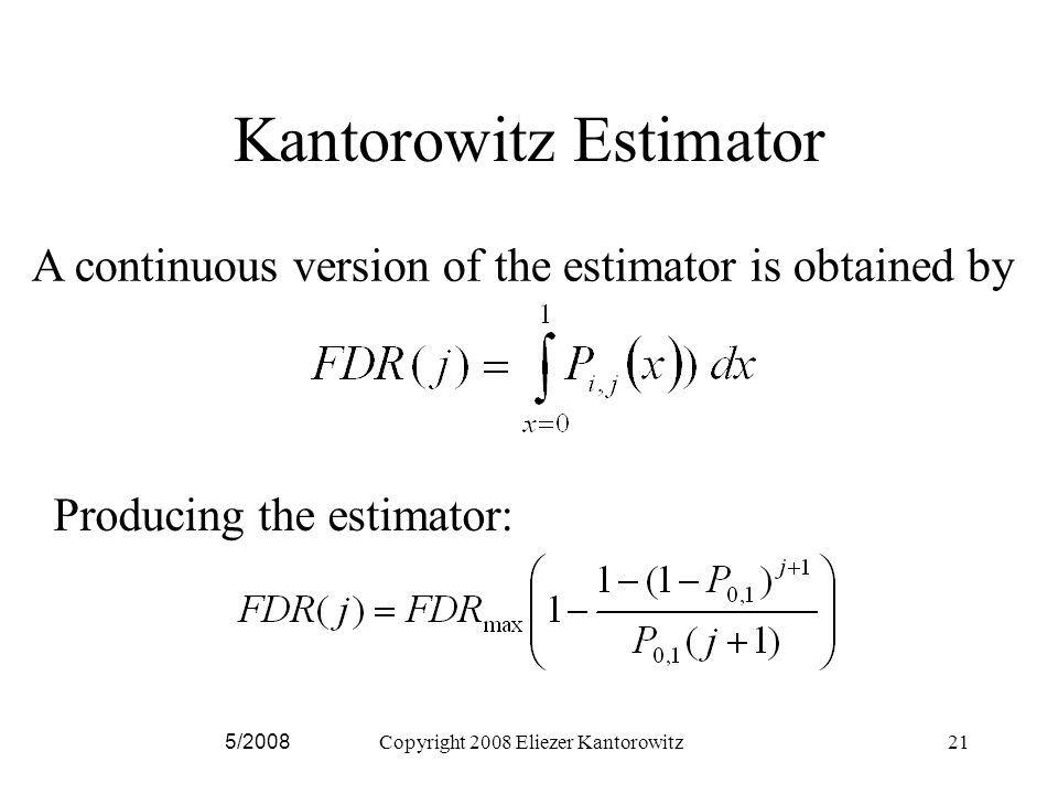 5/2008Copyright 2008 Eliezer Kantorowitz21 Kantorowitz Estimator A continuous version of the estimator is obtained by Producing the estimator: