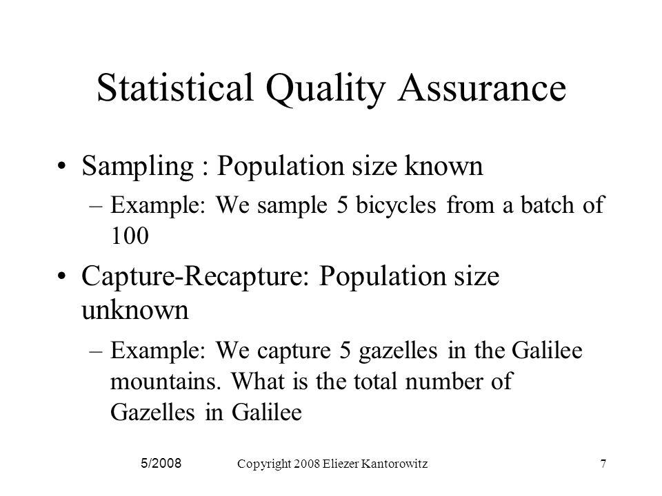 5/2008Copyright 2008 Eliezer Kantorowitz8 Capture Recapture (CR) [Laplace 1786] How many Gazelles live in Galilee.