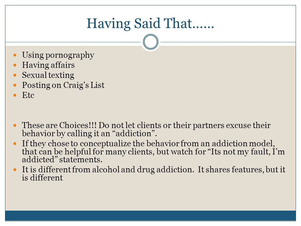 Having Said That…… Using pornography Having affairs Sexual texting Posting on Craig s List Etc These are Choices!!.