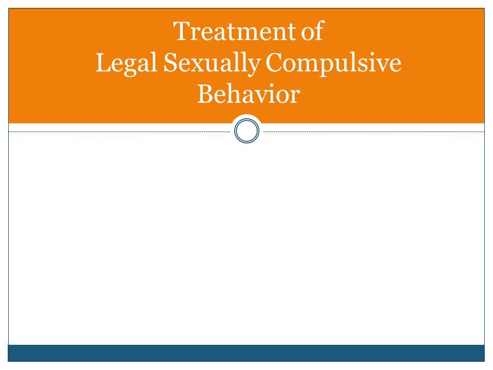 Treatment of Legal Sexually Compulsive Behavior