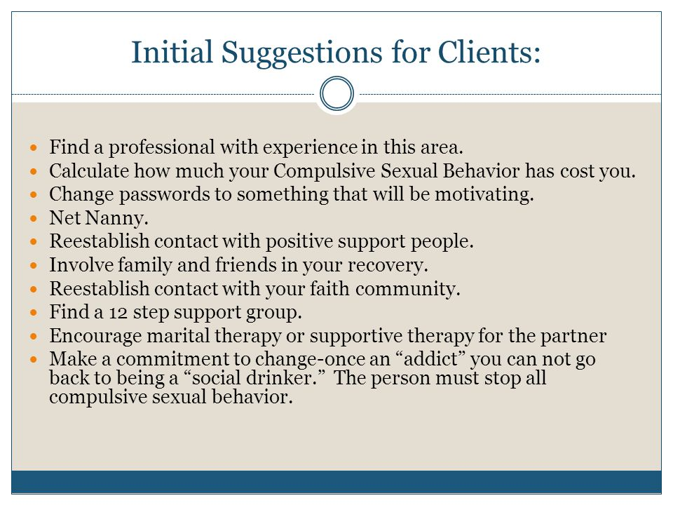 Initial Suggestions for Clients: Find a professional with experience in this area.