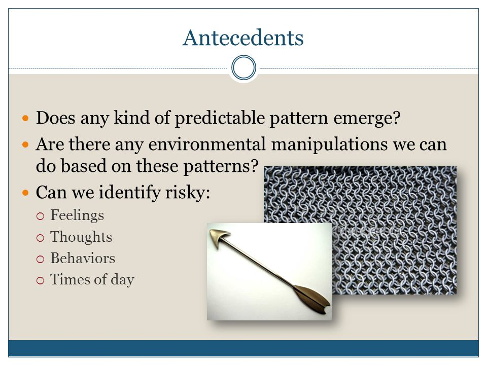 Antecedents Does any kind of predictable pattern emerge.
