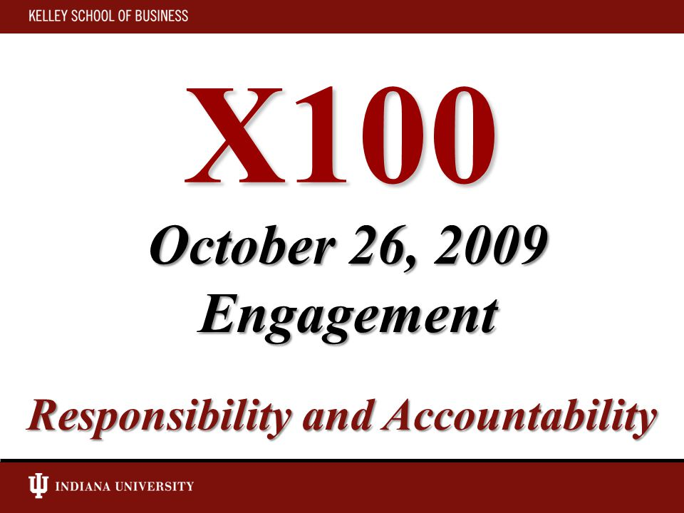 X100 Responsibility and Accountability October 26, 2009 Engagement