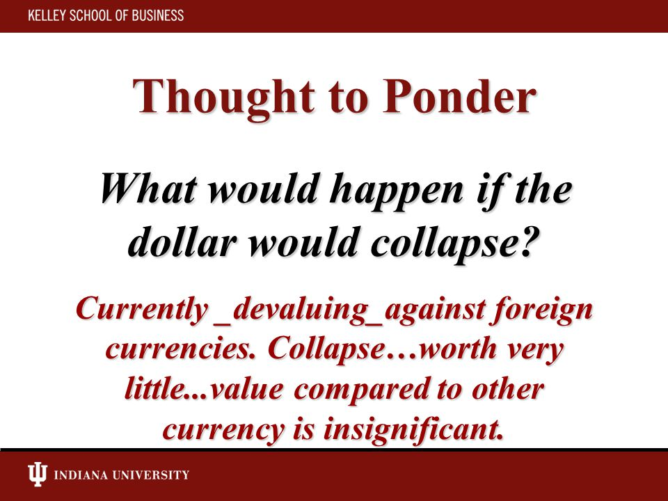 Thought to Ponder What would happen if the dollar would collapse.