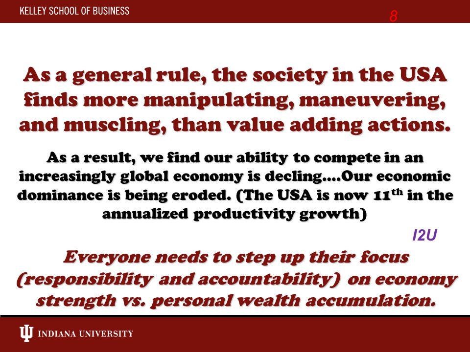 As a general rule, the society in the USA finds more manipulating, maneuvering, and muscling, than value adding actions.