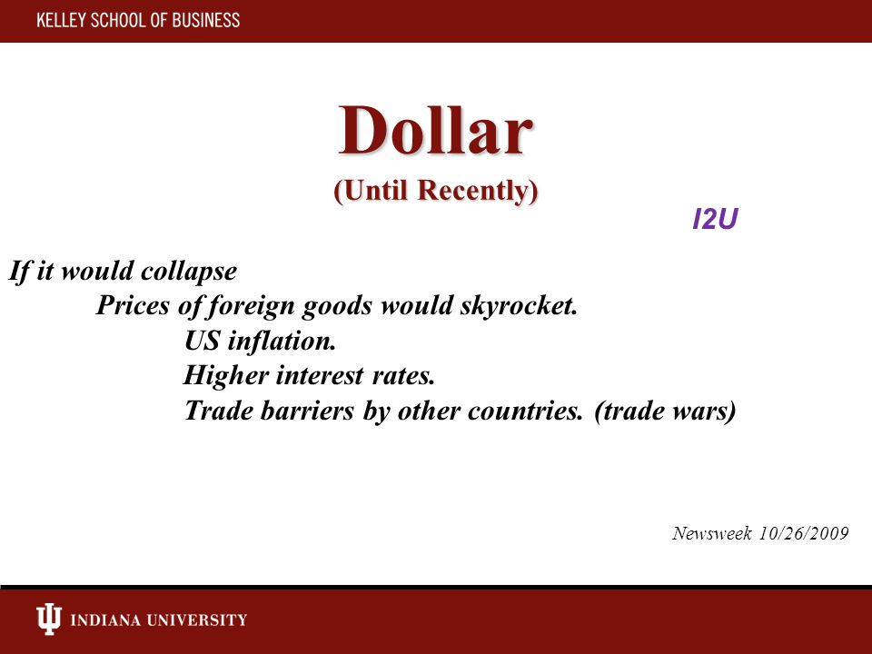 Dollar (Until Recently) Dollar (Until Recently) If it would collapse Prices of foreign goods would skyrocket.