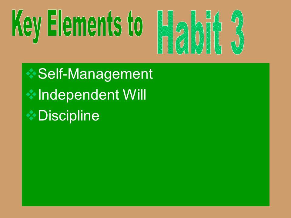  Self-Management  Independent Will  Discipline