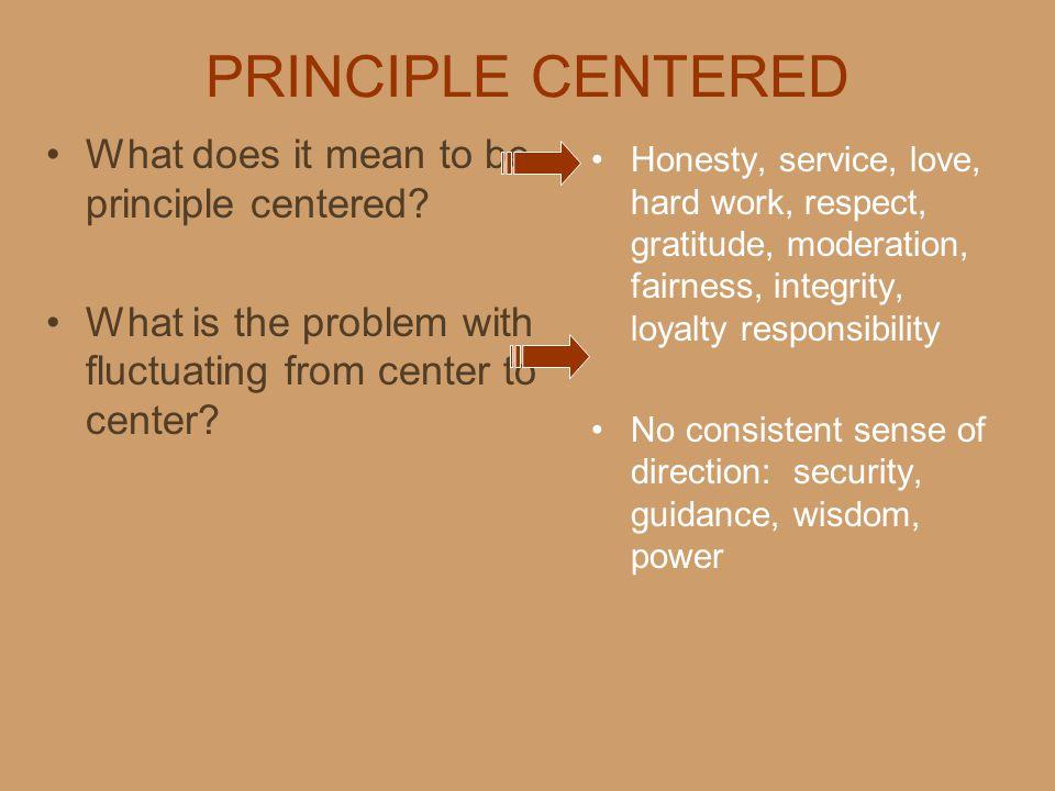 PRINCIPLE CENTERED Honesty, service, love, hard work, respect, gratitude, moderation, fairness, integrity, loyalty responsibility No consistent sense