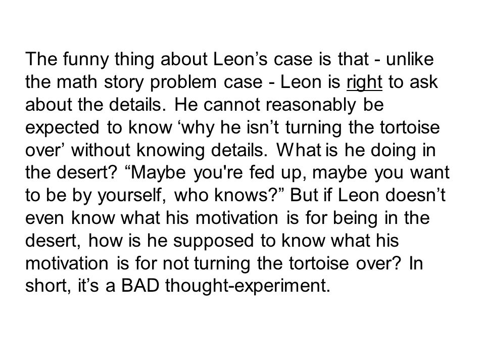 The funny thing about Leon's case is that - unlike the math story problem case - Leon is right to ask about the details. He cannot reasonably be expec