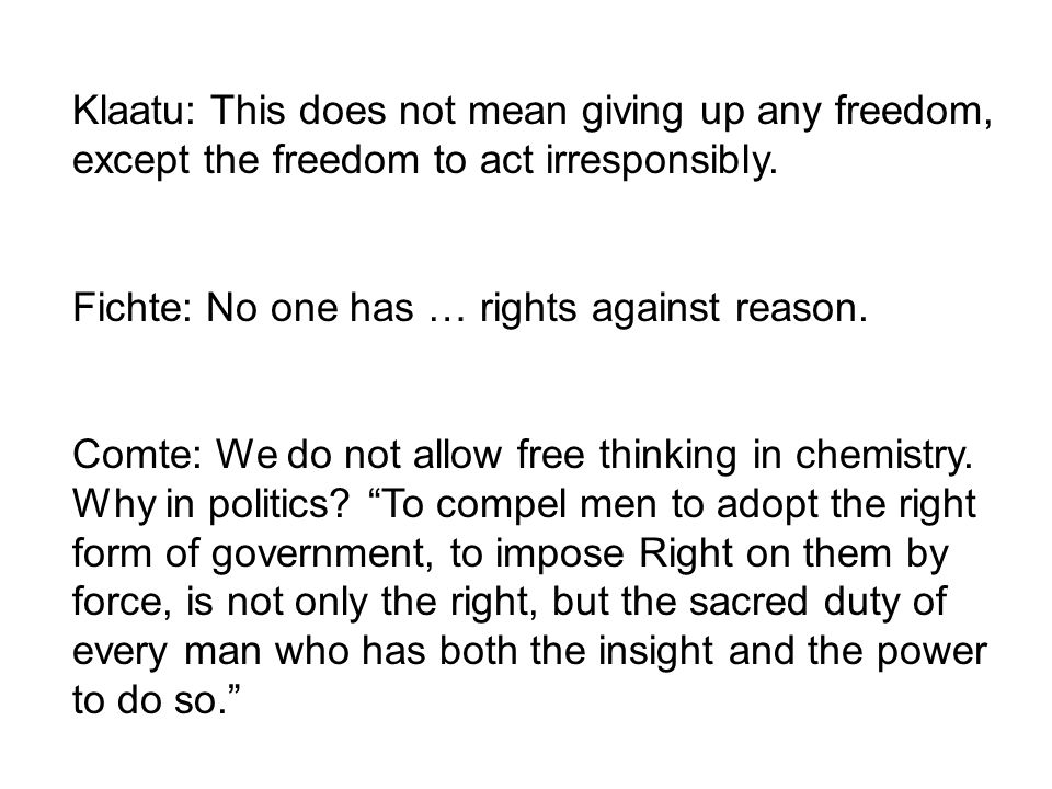 Klaatu: This does not mean giving up any freedom, except the freedom to act irresponsibly. Fichte: No one has … rights against reason. Comte: We do no