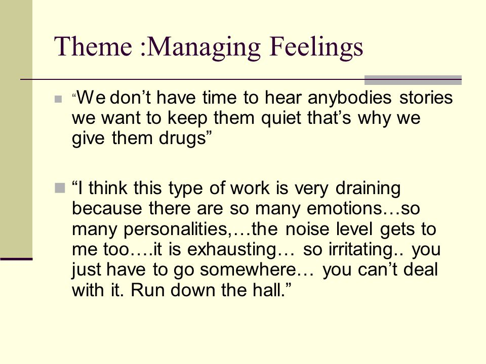 "Theme :Managing Feelings "" We don't have time to hear anybodies stories we want to keep them quiet that's why we give them drugs"" ""I think this type o"
