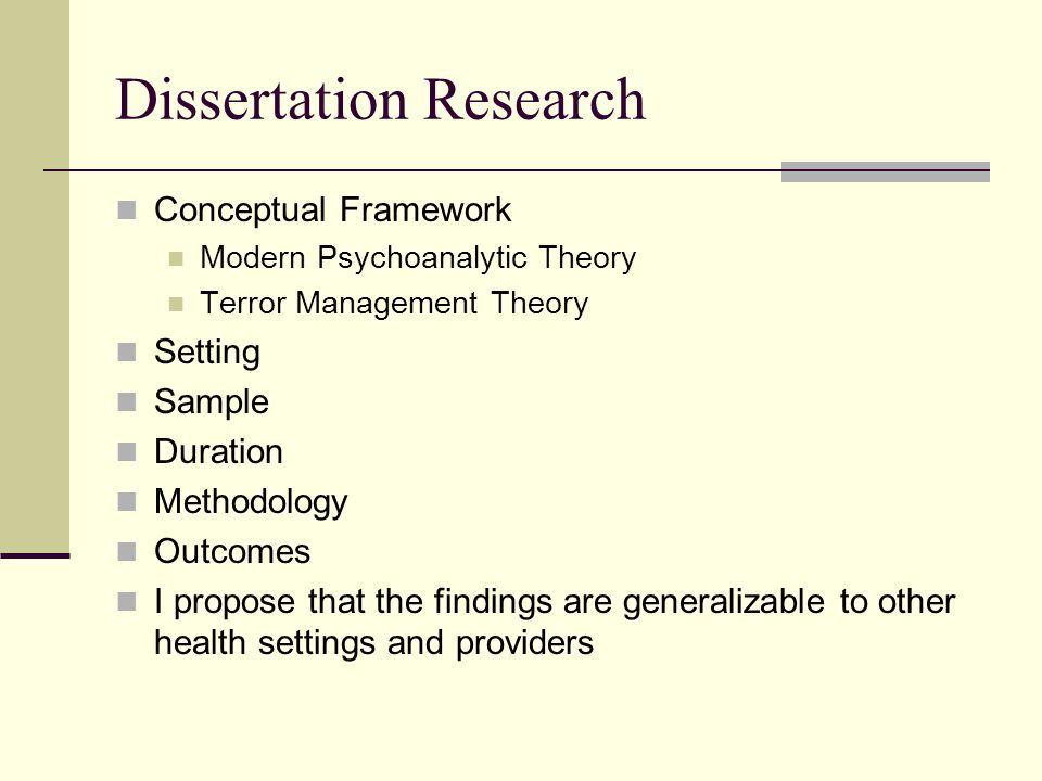Dissertation Research Conceptual Framework Modern Psychoanalytic Theory Terror Management Theory Setting Sample Duration Methodology Outcomes I propose that the findings are generalizable to other health settings and providers