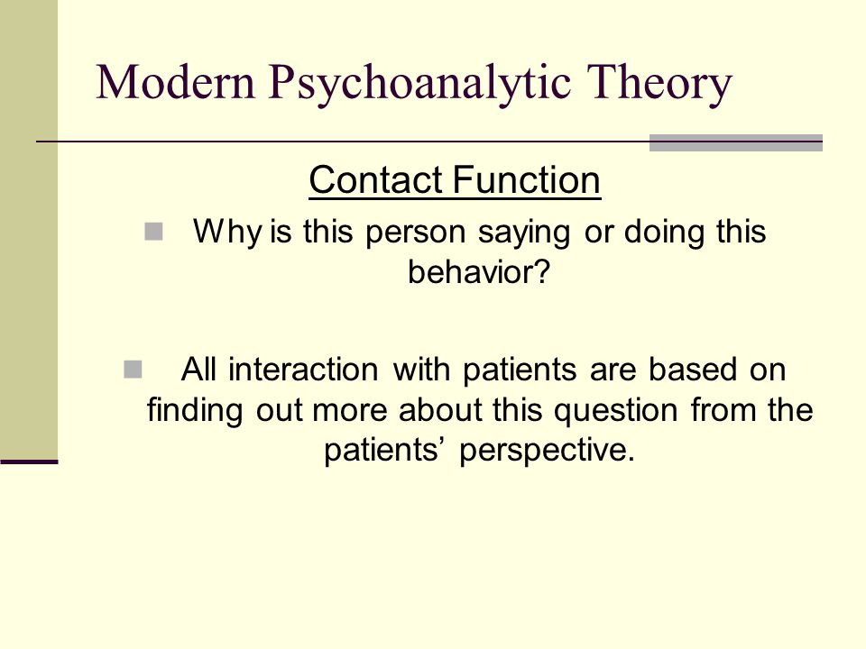 Modern Psychoanalytic Theory Contact Function Why is this person saying or doing this behavior.