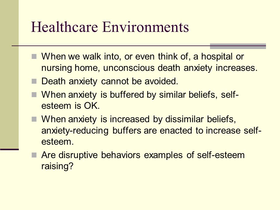Healthcare Environments When we walk into, or even think of, a hospital or nursing home, unconscious death anxiety increases.