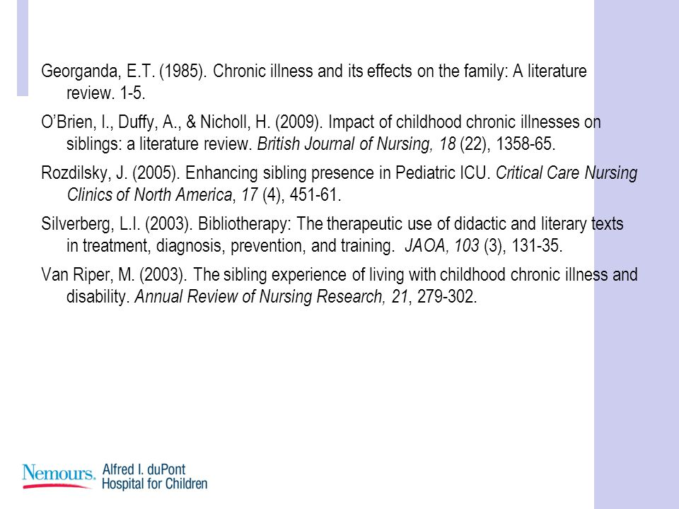 Georganda, E.T.(1985). Chronic illness and its effects on the family: A literature review.