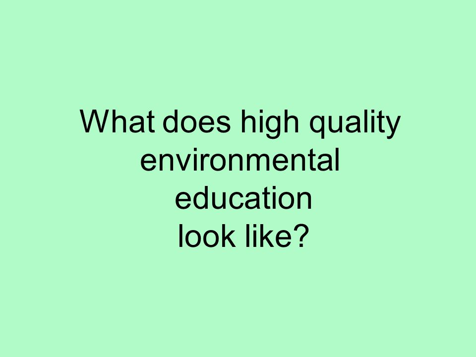What does high quality environmental education look like