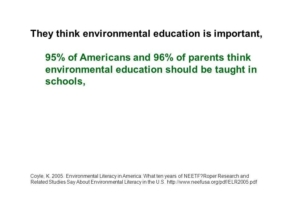 They think they know a lot but they don't… 70% of Americans rate themselves as fairly knowledgeable about environmental issues, but only ~10% receive a passing grade on a multiple choice quiz of basic knowledge.