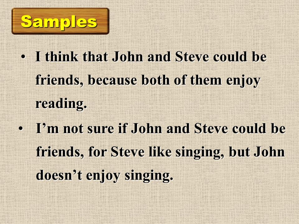 I think that John and Steve could be friends, because both of them enjoy reading.I think that John and Steve could be friends, because both of them enjoy reading.