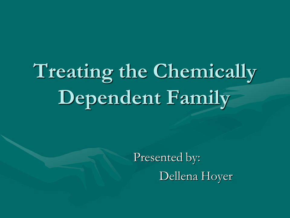 Treating the Chemically Dependent Family Introduction:Introduction: –Are we there yet.