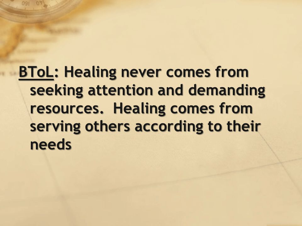 BToL: Healing never comes from seeking attention and demanding resources.