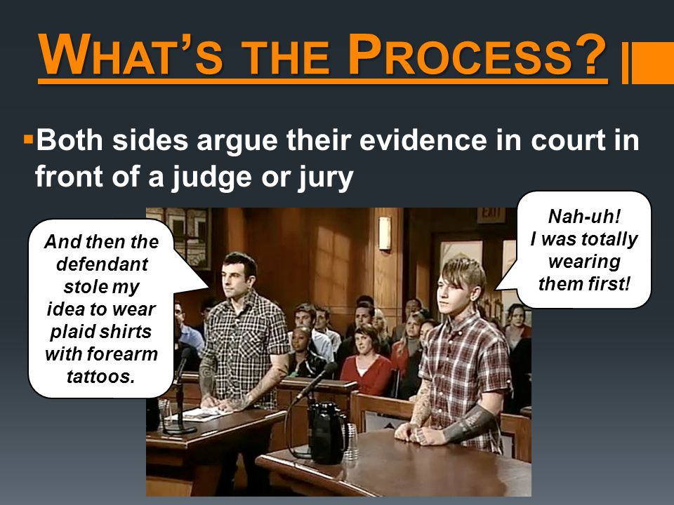  Both sides argue their evidence in court in front of a judge or jury Nah-uh.