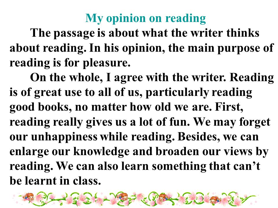 My opinion on reading The passage is about what the writer thinks about reading.