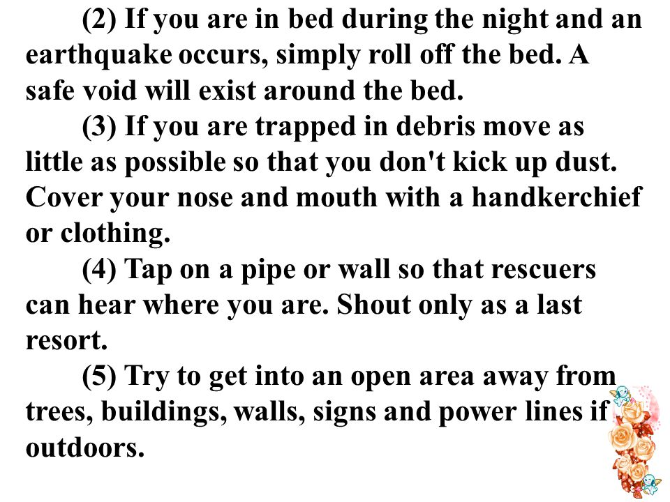 (2) If you are in bed during the night and an earthquake occurs, simply roll off the bed.