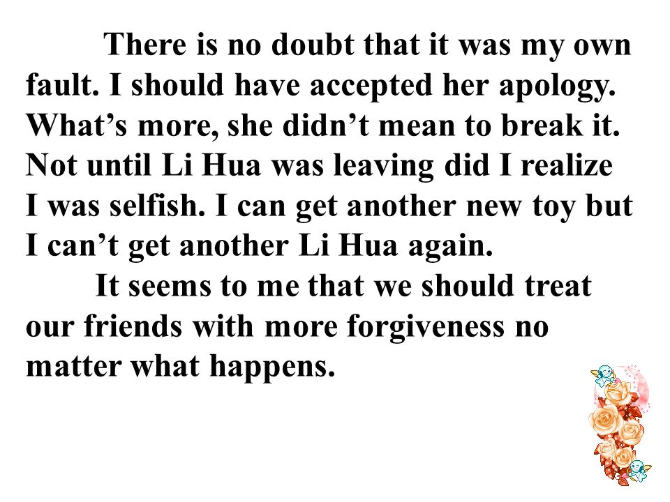 There is no doubt that it was my own fault. I should have accepted her apology.