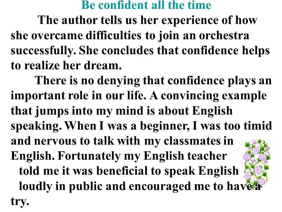 Be confident all the time The author tells us her experience of how she overcame difficulties to join an orchestra successfully.