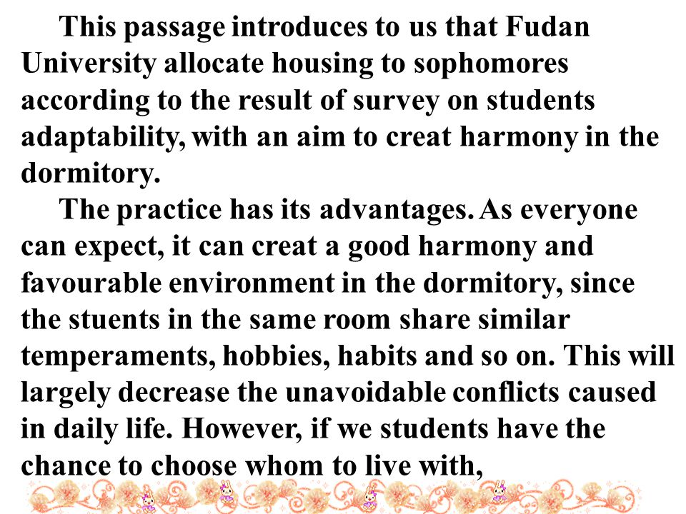This passage introduces to us that Fudan University allocate housing to sophomores according to the result of survey on students adaptability, with an aim to creat harmony in the dormitory.
