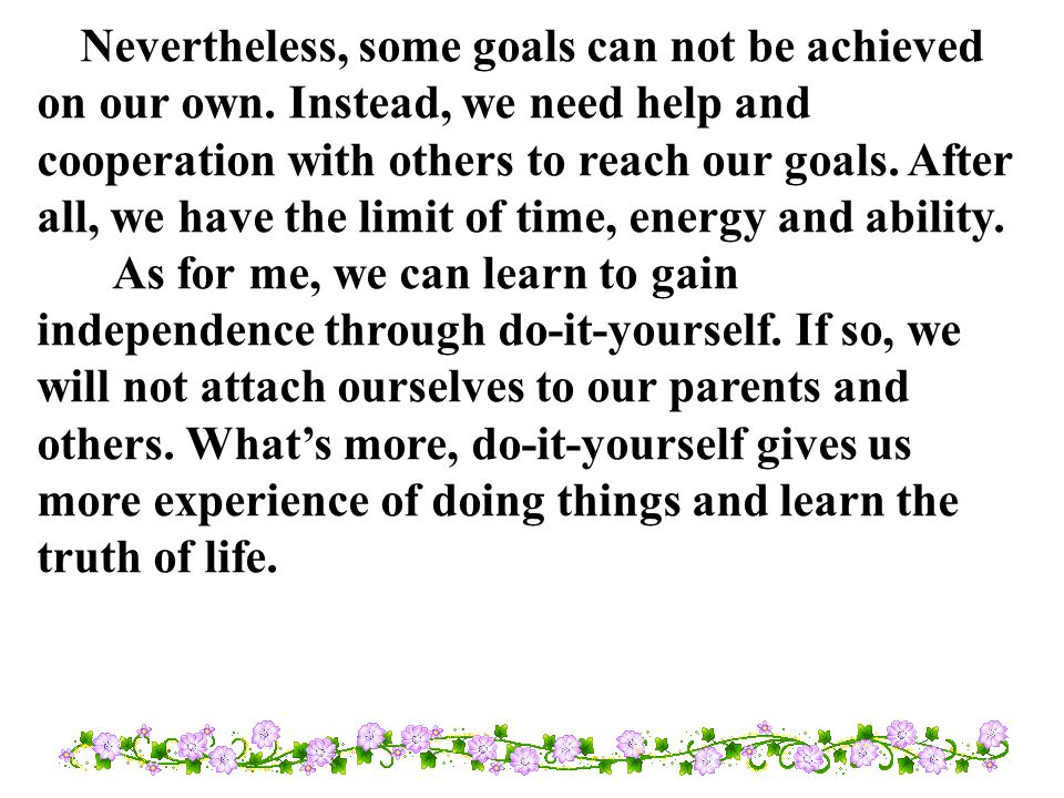 Nevertheless, some goals can not be achieved on our own.