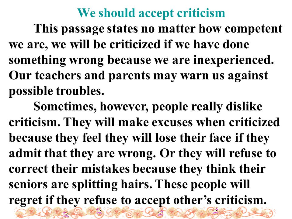 We should accept criticism This passage states no matter how competent we are, we will be criticized if we have done something wrong because we are inexperienced.