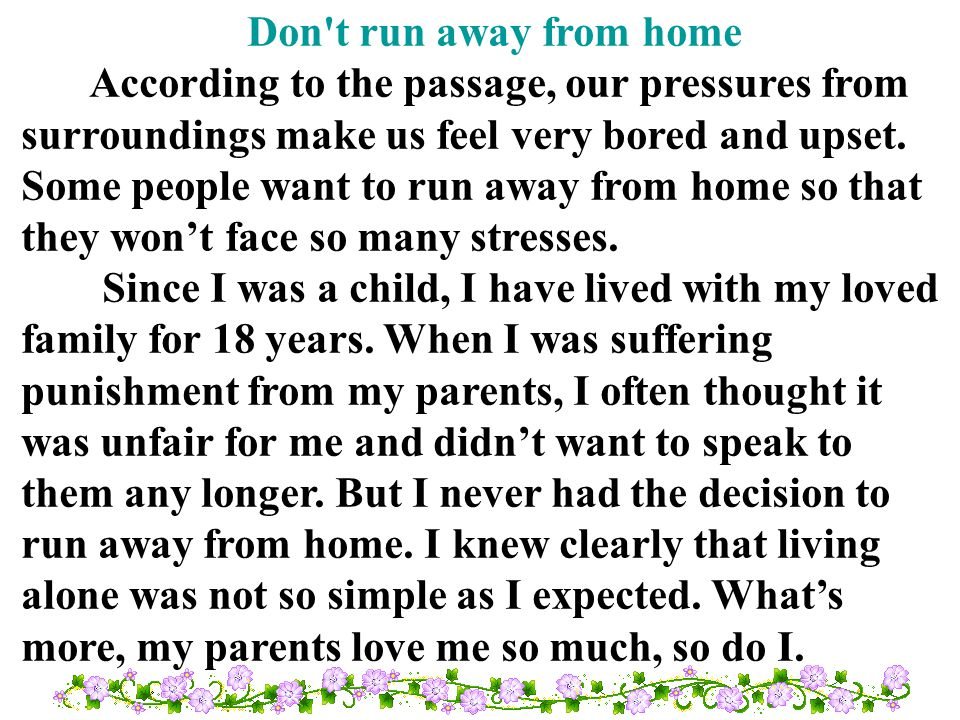 Don t run away from home According to the passage, our pressures from surroundings make us feel very bored and upset.