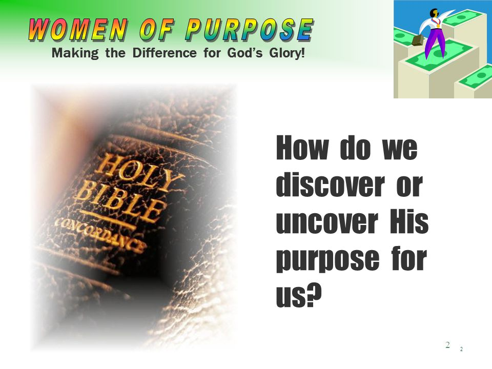 Making the Difference for God's Glory! 2 2 How do we discover or uncover His purpose for us?