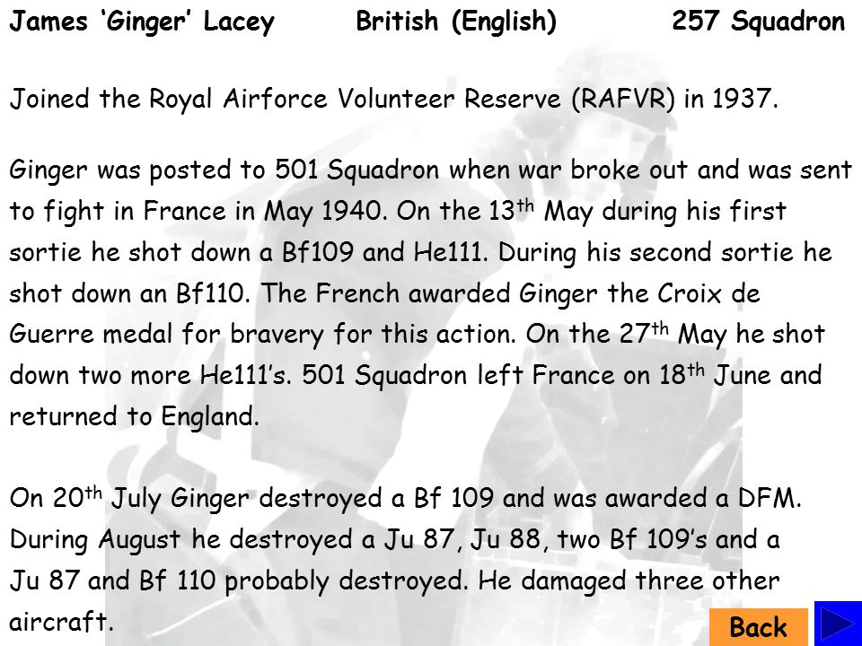 James 'Ginger' Lacey British (English) 257 Squadron Joined the Royal Airforce Volunteer Reserve (RAFVR) in 1937.