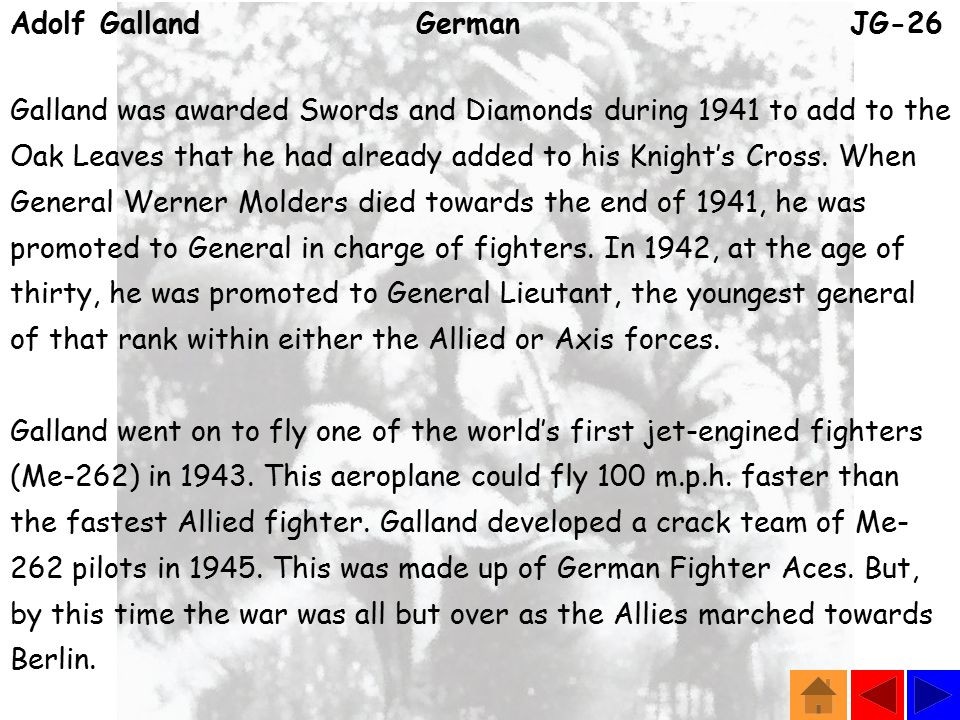 Adolf Galland German JG-26 Galland was awarded Swords and Diamonds during 1941 to add to the Oak Leaves that he had already added to his Knight's Cross.