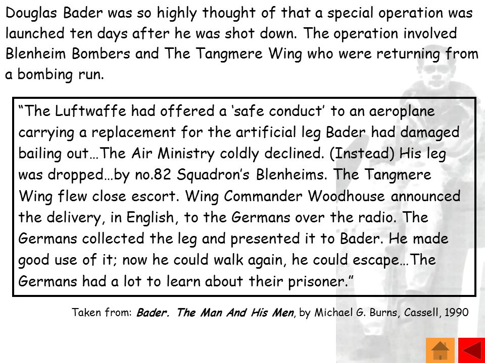 Douglas Bader was so highly thought of that a special operation was launched ten days after he was shot down.